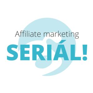 [Seriál] Affiliate Marketing III. Ako vyberať affiliate kampane pre portál