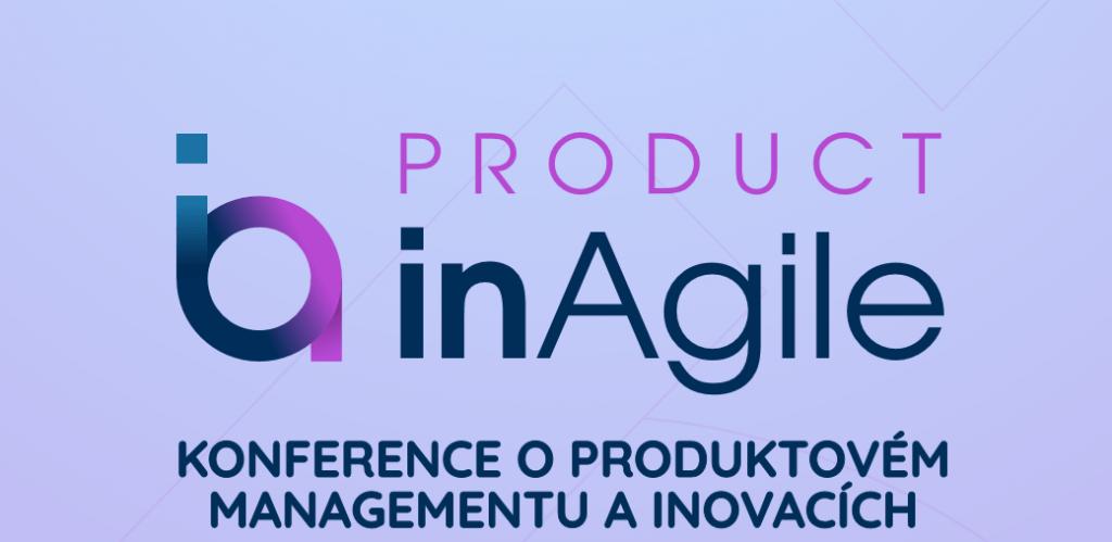 [Súťaž] PRODUCT inAgile konference o  produktovém managementu a inovacích 1