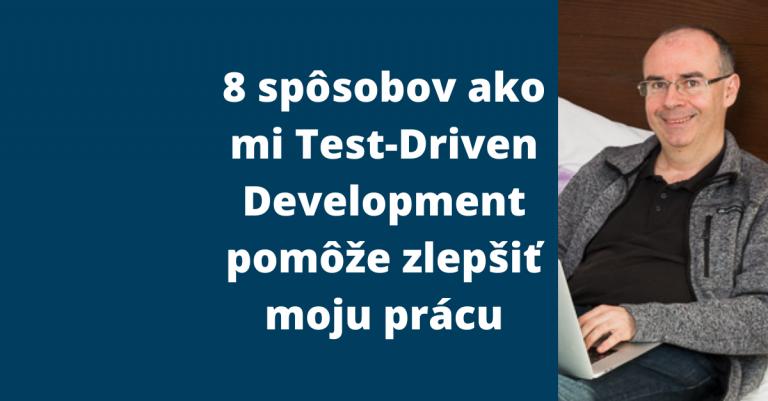 8 spôsobov, ako mi Test-Driven Development pomôže zlepšiť moju prácu