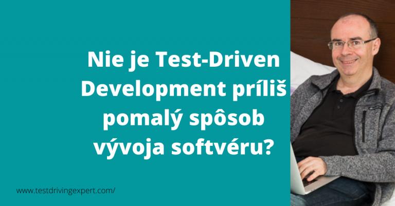 Nie je Test-Driven Development príliš pomalý spôsob vývoja softvéru?